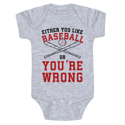 Either You Like Baseball Or You're Wrong Baby Onesy