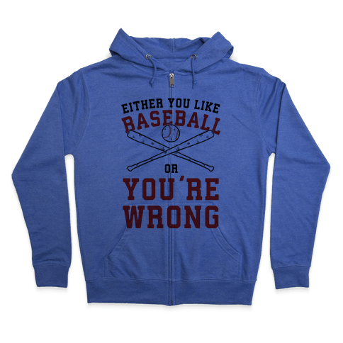 Either You Like Baseball Or You're Wrong Zip Hoodie