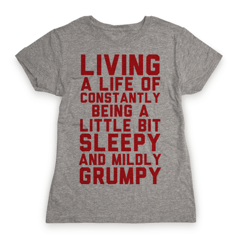 Living A Life Of Constantly Being A Little Bit Sleepy Womens T-Shirt