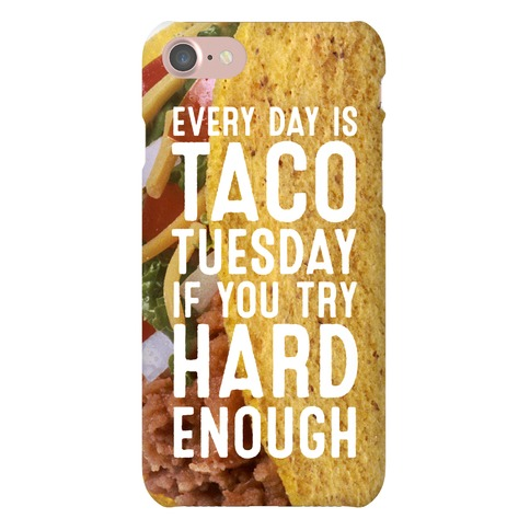 Every Day Is Taco Tuesday If You Try Hard Enough Phone Case