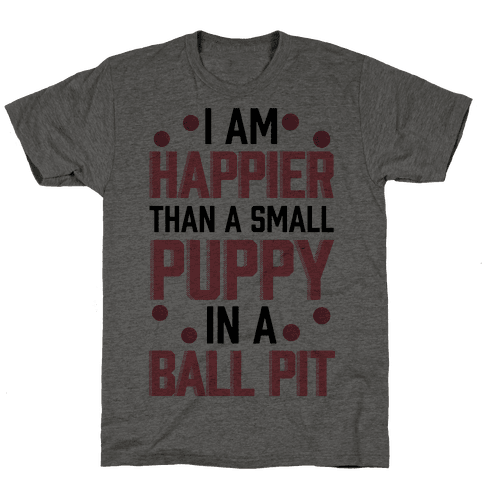 I Am Happier Than A Small Puppy In A Ball Pit Mens T-Shirt