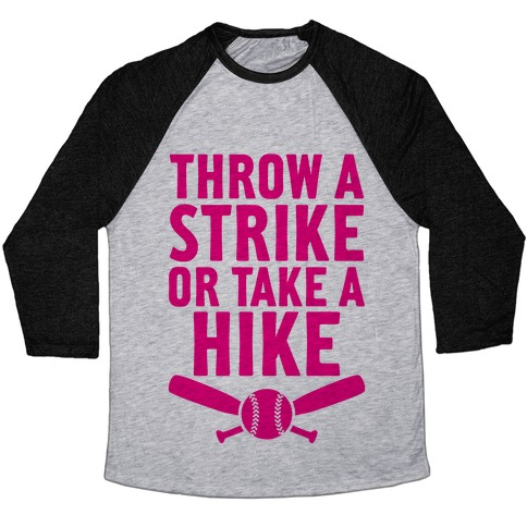 Throw A Strike Or Take A Hike Baseball Tee