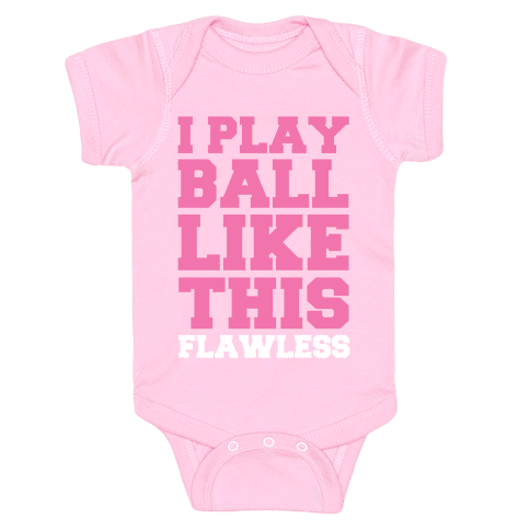 I Play Ball Like This: Flawless Baby Onesy