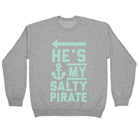 He's My Salty Pirate Pullover
