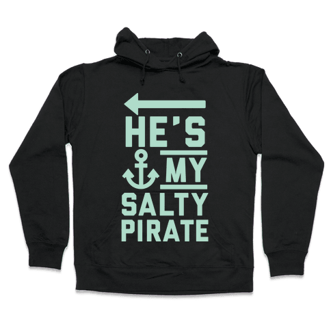 He's My Salty Pirate Hooded Sweatshirt