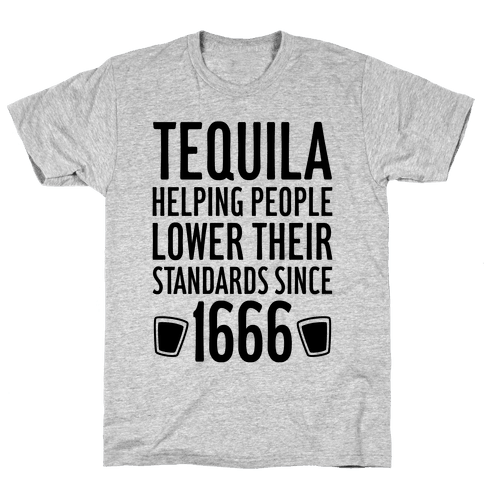 Tequila, Lowering Standards Mens T-Shirt