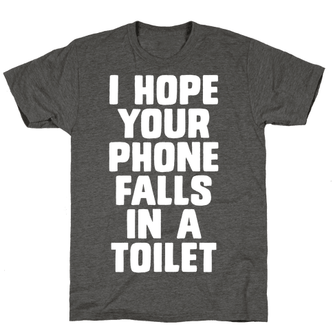 I Hope Your Phone Falls in a Toilet