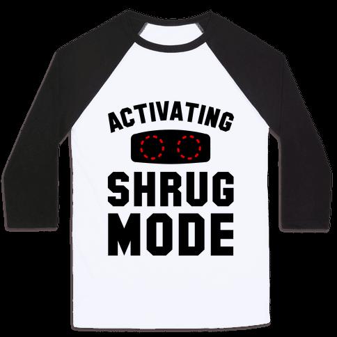 Activating Shrug Mode Baseball Tee