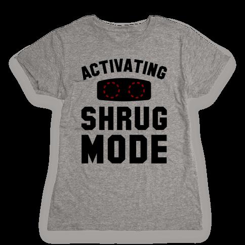Activating Shrug Mode Womens T-Shirt