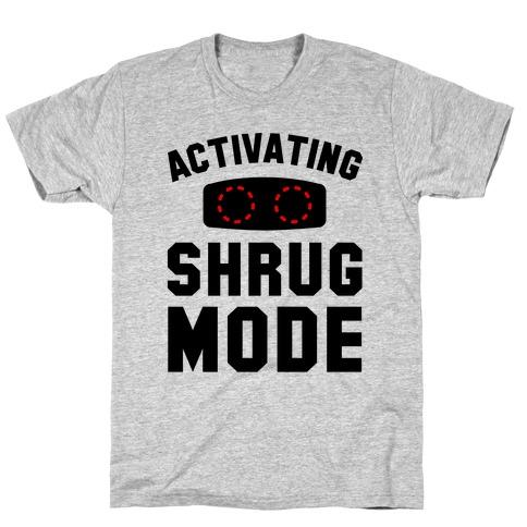 Activating Shrug Mode T-Shirt