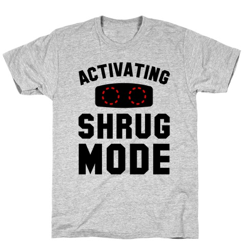 Activating Shrug Mode Mens T-Shirt