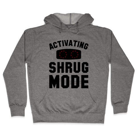 Activating Shrug Mode Hooded Sweatshirt