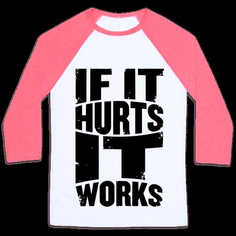 If It Hurts, It Works Baseball Tee