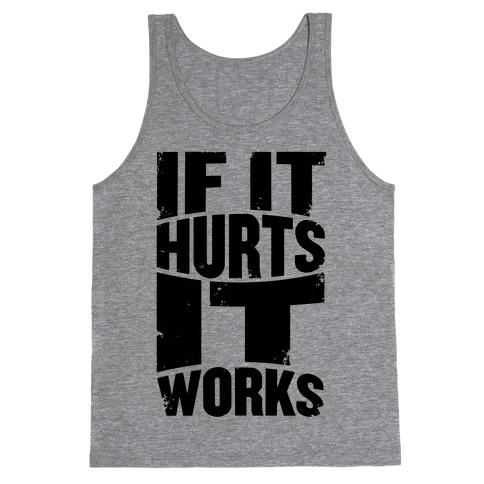 If It Hurts, It Works Tank Top