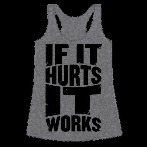 If It Hurts, It Works Racerback Tank Top