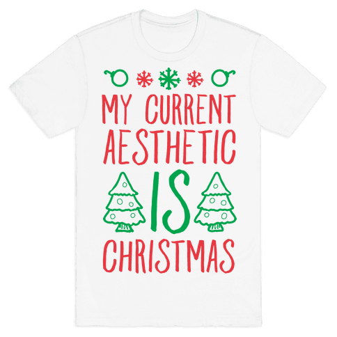 My Current Aesthetic is Christmas  Mens T-Shirt