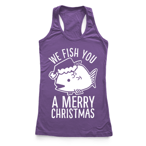 We Fish You a Merry Christmas Racerback Tank Top