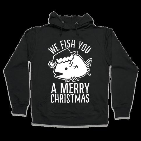 We Fish You a Merry Christmas Hooded Sweatshirt