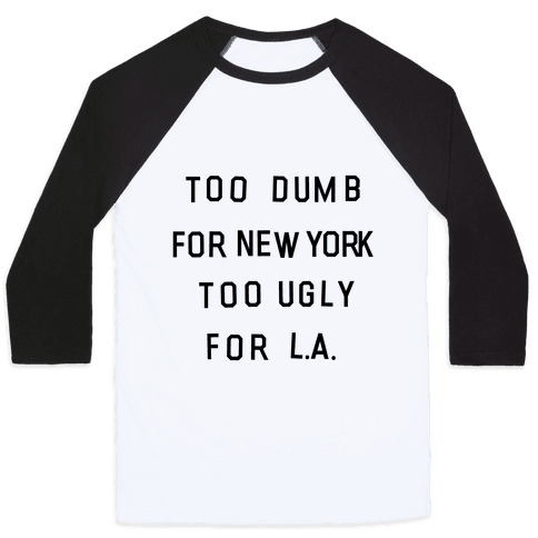 Too Dumb For New York, Too Ugly for L.A. Baseball Tee