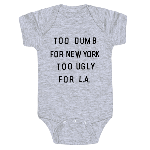 Too Dumb For New York, Too Ugly for L.A. Baby Onesy