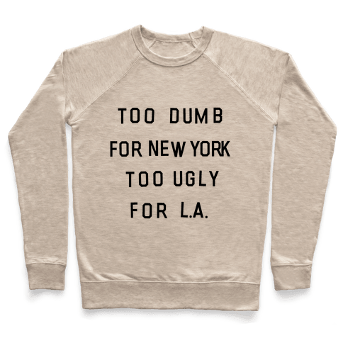 Too Dumb For New York, Too Ugly for L.A. Pullover