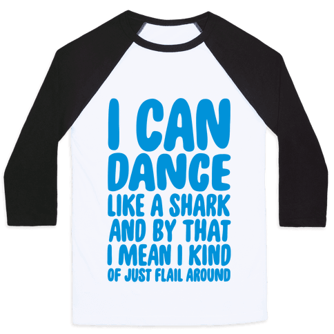 Dance Like A Shark Baseball Tee