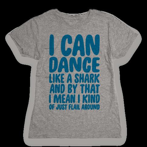 Dance Like A Shark Womens T-Shirt
