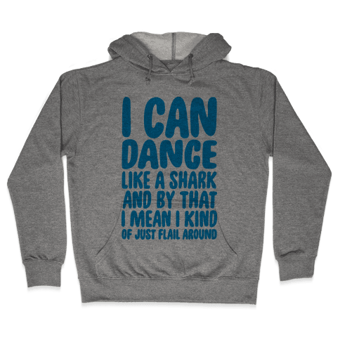 Dance Like A Shark Hooded Sweatshirt
