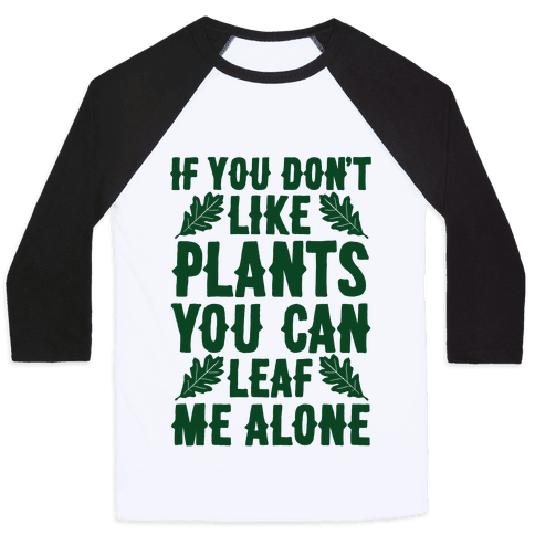If You Don't Like Plants You Can Leaf Me Alone Baseball Tee