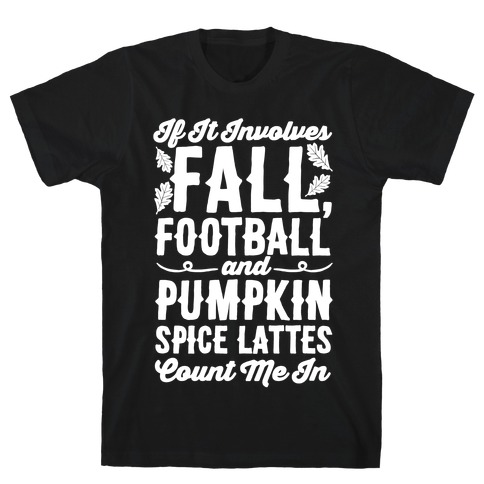 If It Involves Fall Football and Pumpkin Spice Lattes Count Me In T-Shirt