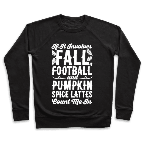 If It Involves Fall Football and Pumpkin Spice Lattes Count Me In Pullover