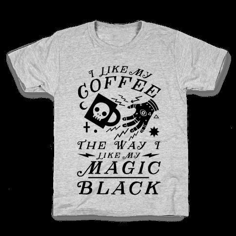 I Like My Coffee The Way I Like My Magic, Black Kids T-Shirt