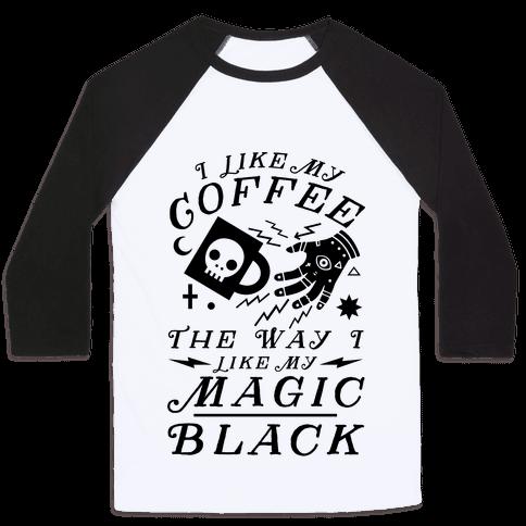 I Like My Coffee The Way I Like My Magic, Black Baseball Tee