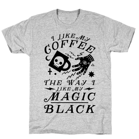 I Like My Coffee The Way I Like My Magic, Black Mens T-Shirt