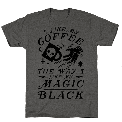 I Like My Coffee The Way I Like My Magic, Black