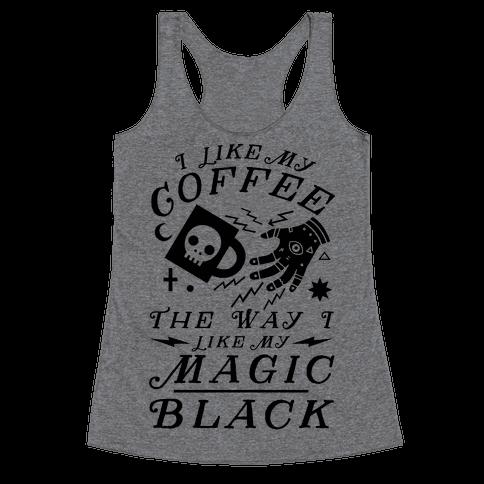 I Like My Coffee The Way I Like My Magic, Black Racerback Tank Top