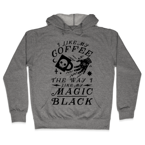 I Like My Coffee The Way I Like My Magic, Black Hooded Sweatshirt