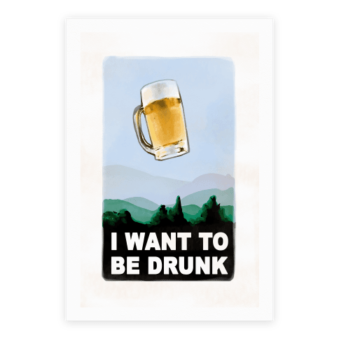 I Want to Be Drunk Poster