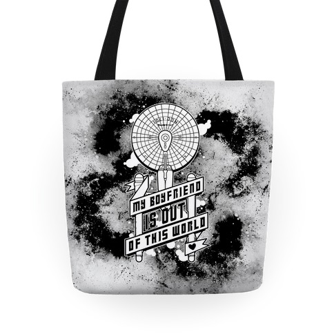 My Boyfriend Is Out Of This World Tote