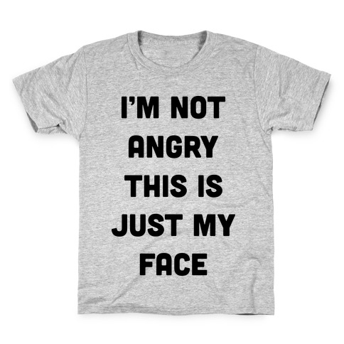 I'm Not Angry This Is Just My Face Kids T-Shirt