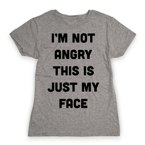 I'm Not Angry This Is Just My Face Womens T-Shirt
