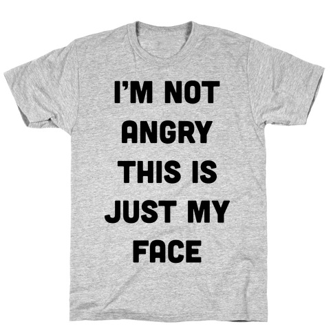 I'm Not Angry This Is Just My Face T-Shirt