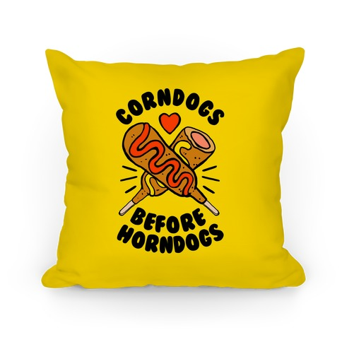 Corndogs Before Horndogs Pillow