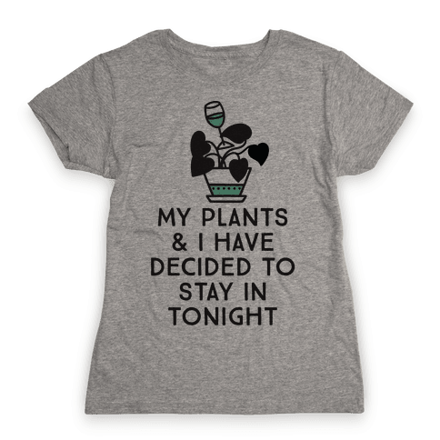 My Plants and I Have Decided To Stay In Womens T-Shirt