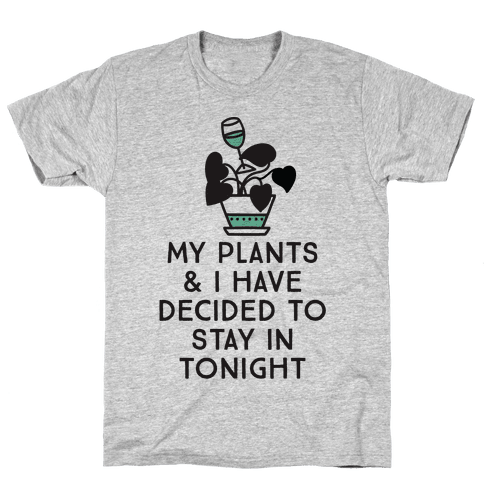 My Plants and I Have Decided To Stay In Mens T-Shirt