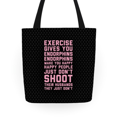Exercise Gives You Endorphins Tote