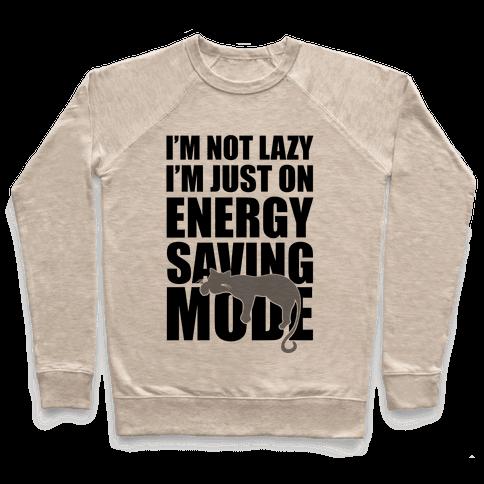 I'm Not Lazy I'm On Energy Saving Mode Pullover