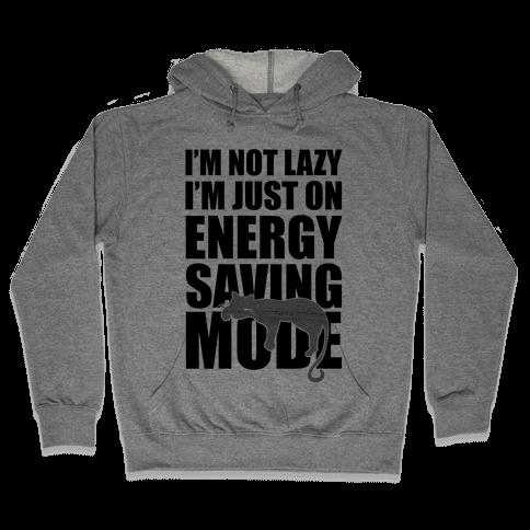 I'm Not Lazy I'm On Energy Saving Mode Hooded Sweatshirt