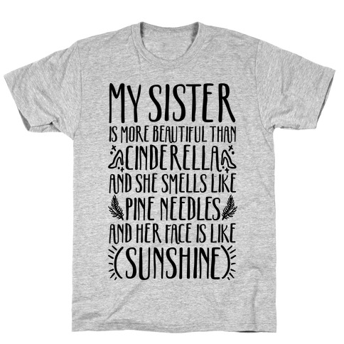 My Sister Is More Beautiful Than Cinderella Smells Like Pine Needles and Has a Face Like Sunshine T-Shirt