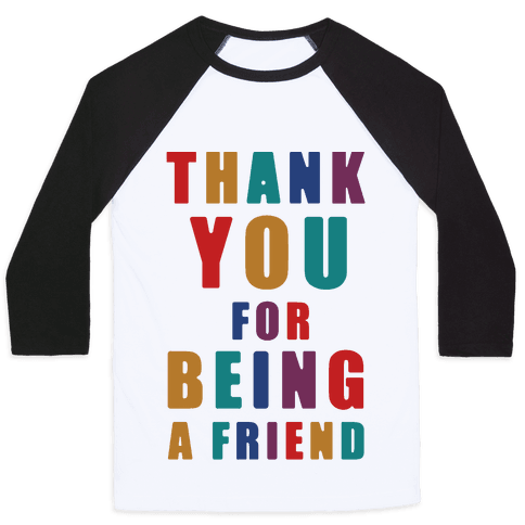 Thank You For Being a Friend Baseball Tee